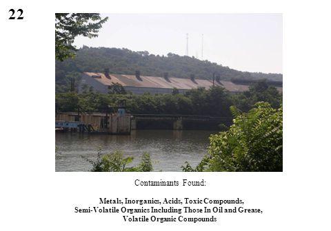 22 Contaminants Found: Metals, Inorganics, Acids, Toxic Compounds, Semi-Volatile Organics Including Those In Oil and Grease, Volatile Organic Compound