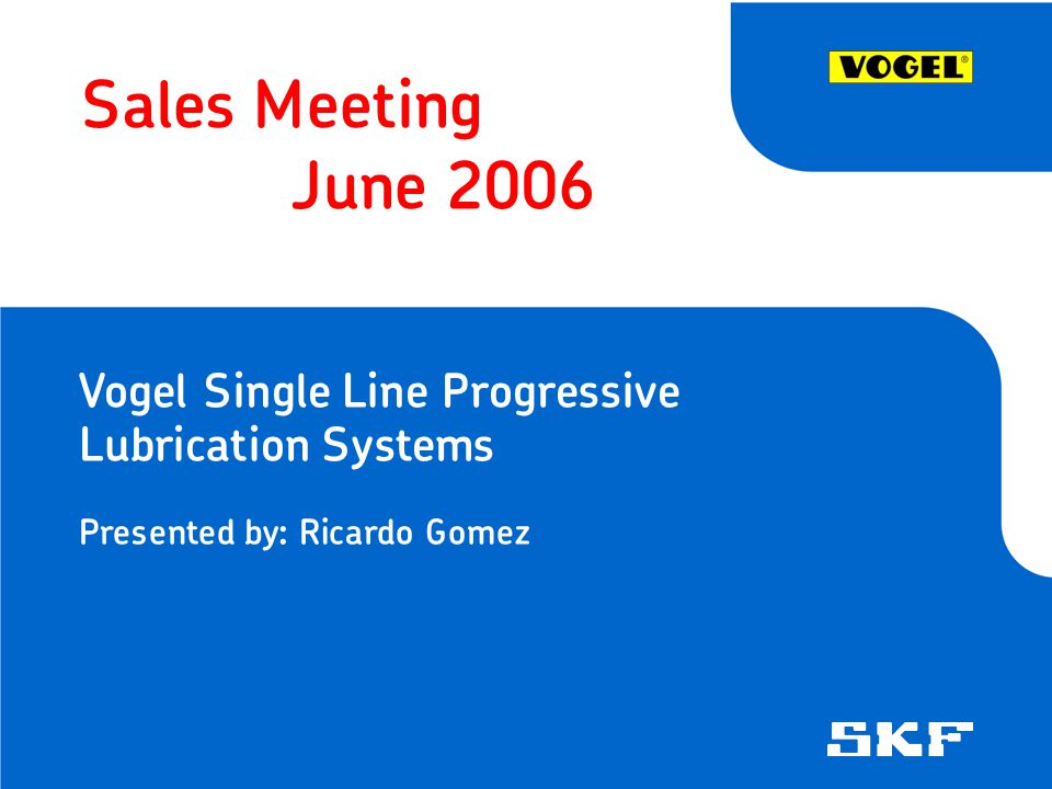 Sales Meeting June 2006 Vogel Single Line Progressive Lubrication Systems Presented by: Ricardo Gomez