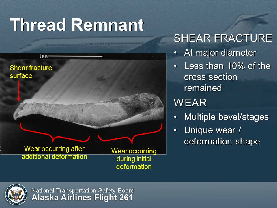 Thread Remnant SHEAR FRACTURE At major diameter Less than 10% of the cross section remained WEAR Multiple bevel/stages Unique wear / deformation shape