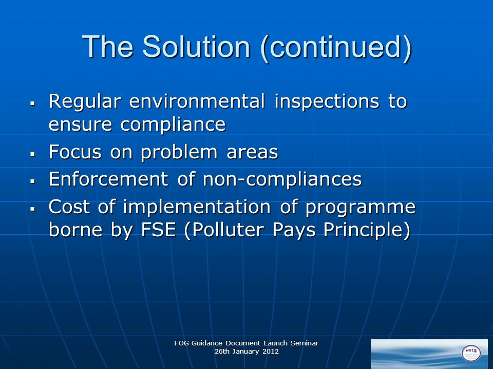 FOG Guidance Document Launch Seminar 26th January 2012 The Solution (continued)  Regular environmental inspections to ensure compliance  Focus on pr