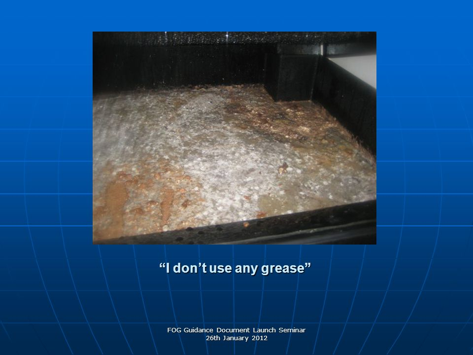 """I don't use any grease"" FOG Guidance Document Launch Seminar 26th January 2012"