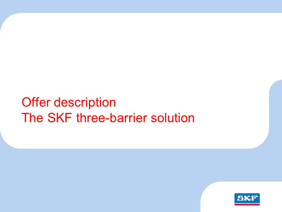 October 30, 2007 © SKF Group Slide 1 Offer description The SKF three-barrier solution