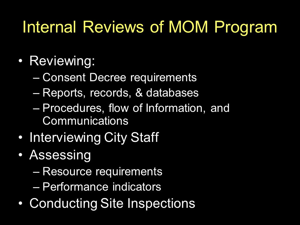 Reviewing: –Consent Decree requirements –Reports, records, & databases –Procedures, flow of Information, and Communications Interviewing City Staff As