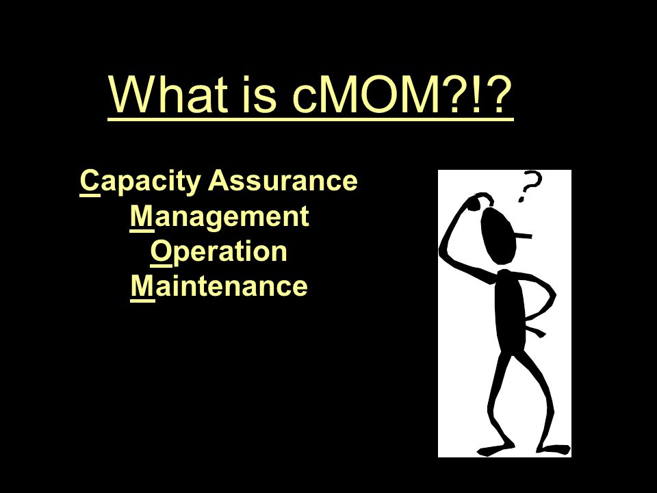 cMOM Touches All Aspects of a Collection System Owner's Operation Engineering /Modeling SSES Legal Spill Response GIS/MIS Financial W.Q.
