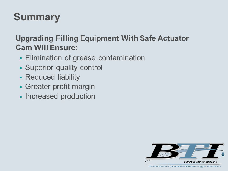 Summary  Elimination of grease contamination  Superior quality control  Reduced liability  Greater profit margin  Increased production Upgrading