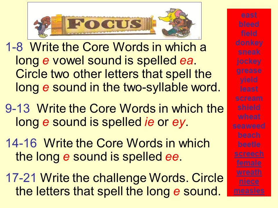 1-8 Write the Core Words in which a long e vowel sound is spelled ea.