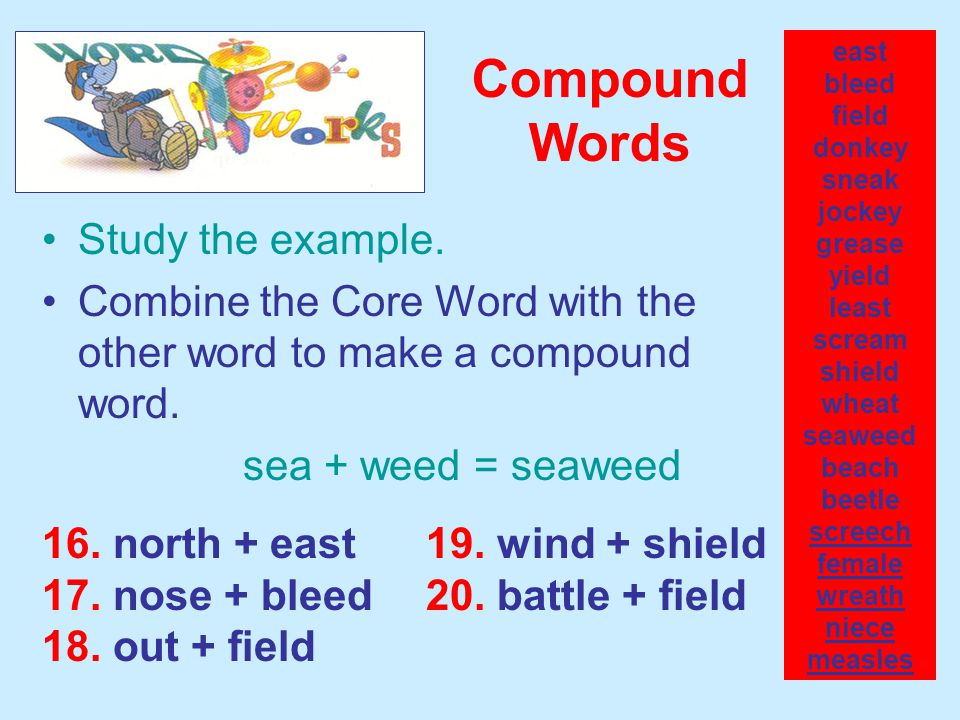 Study the example. Combine the Core Word with the other word to make a compound word.