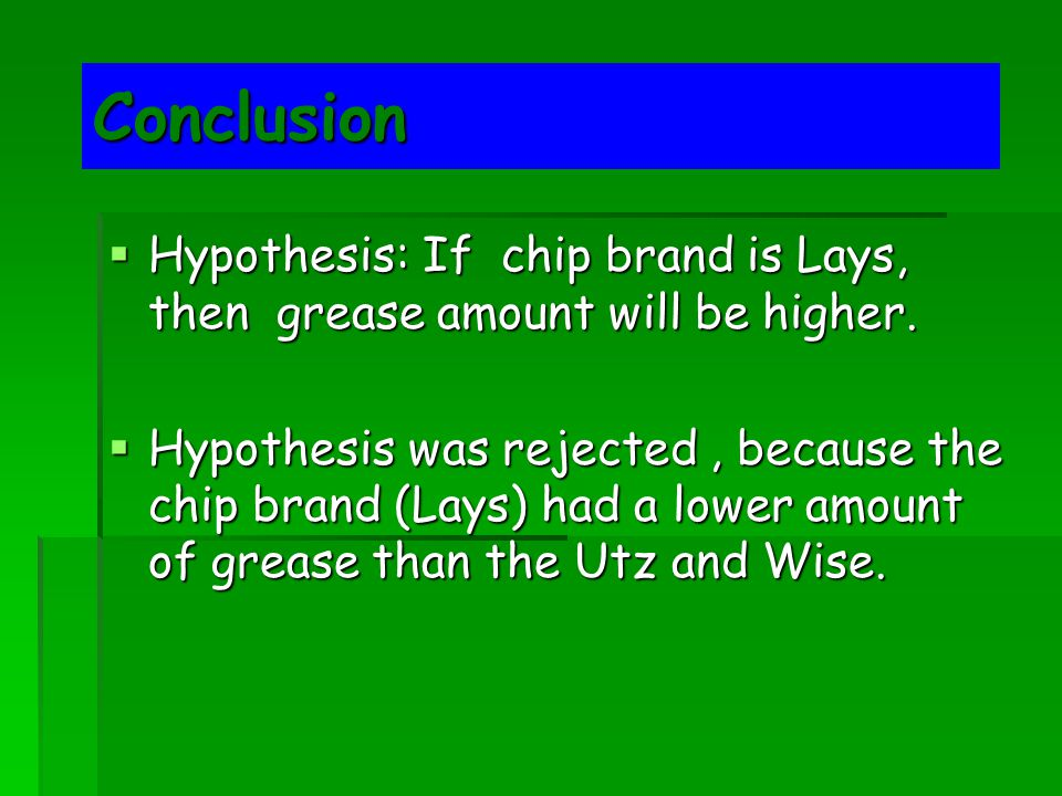 Conclusion  Hypothesis: If chip brand is Lays, then grease amount will be higher.
