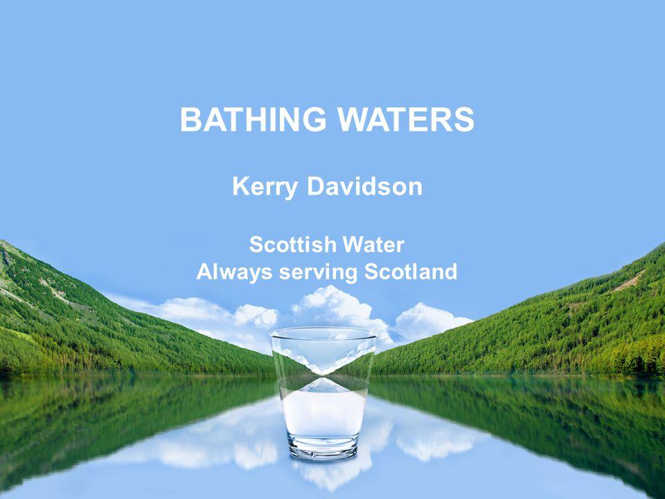 Scottish Water Always serving Scotland BATHING WATERS Kerry Davidson