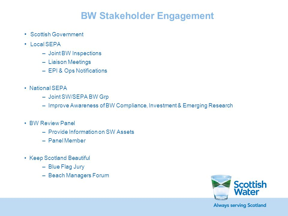 BW Stakeholder Engagement Scottish Government Local SEPA –Joint BW Inspections –Liaison Meetings –EPI & Ops Notifications National SEPA –Joint SW/SEPA
