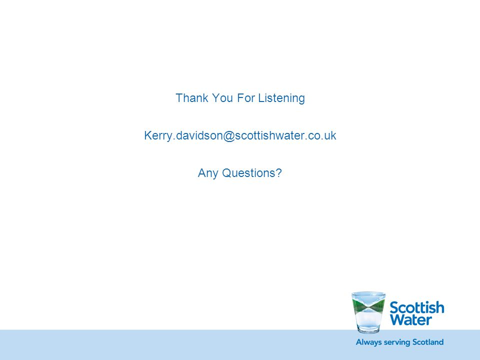 Thank You For Listening Kerry.davidson@scottishwater.co.uk Any Questions?