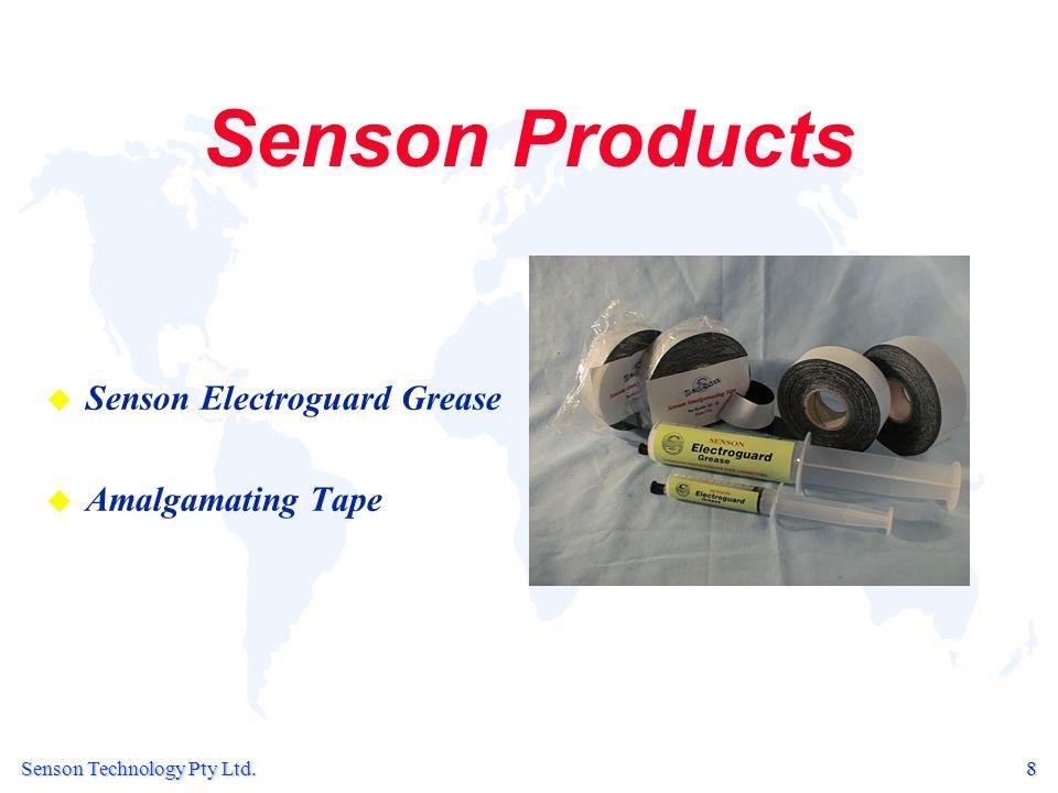 Senson Technology Pty Ltd. 8 Senson Products u u Senson Electroguard Grease u u Amalgamating Tape