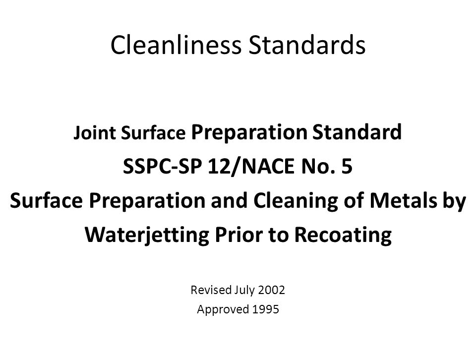 Cleanliness Standards Joint Surface Preparation Standard SSPC-SP 12/NACE No.