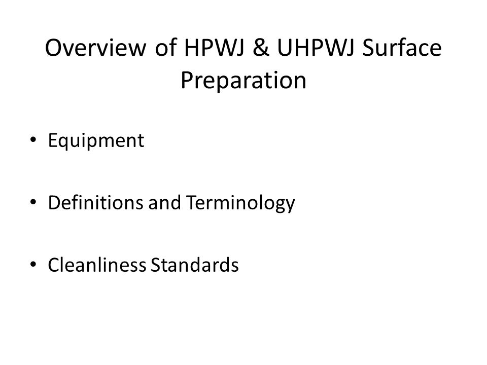 Overview of HPWJ & UHPWJ Surface Preparation Equipment Definitions and Terminology Cleanliness Standards
