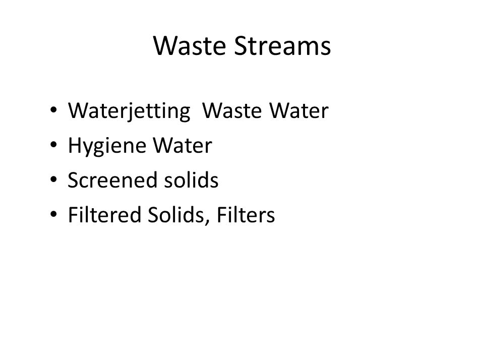 Waste Streams Waterjetting Waste Water Hygiene Water Screened solids Filtered Solids, Filters