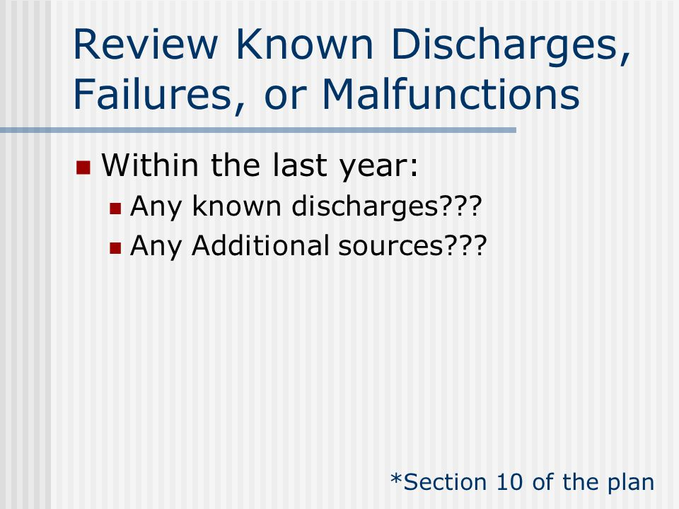 Review Known Discharges, Failures, or Malfunctions Within the last year: Any known discharges .