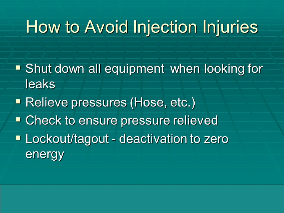 04/05/2005WMMIC How to Avoid Injection Injuries  Shut down all equipment when looking for leaks  Relieve pressures (Hose, etc.)  Check to ensure pressure relieved  Lockout/tagout - deactivation to zero energy