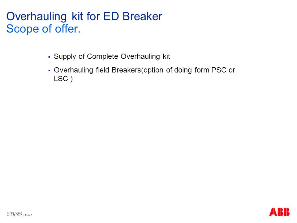 © ABB Group April 29, 2015 | Slide 5 Overhauling kit for ED Breaker Scope of offer.