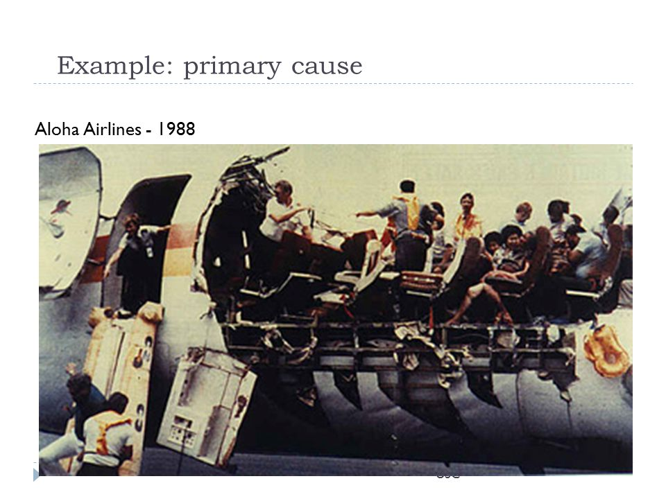 USC Example: primary cause Aloha Airlines - 1988