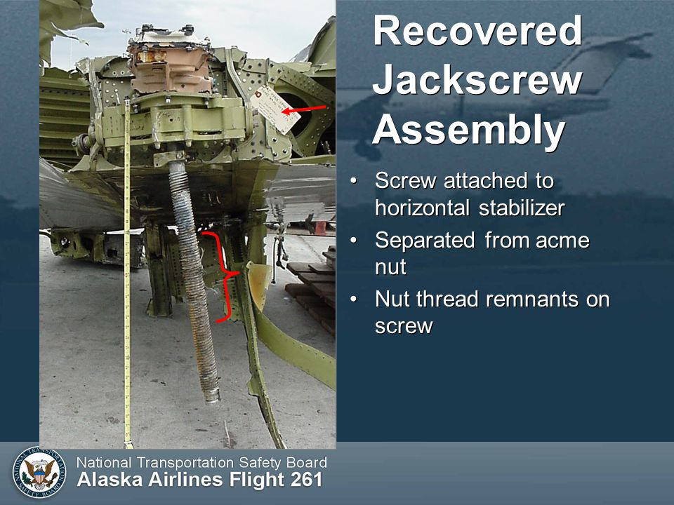 Recovered Jackscrew Assembly Screw attached to horizontal stabilizer Separated from acme nut Nut thread remnants on screw