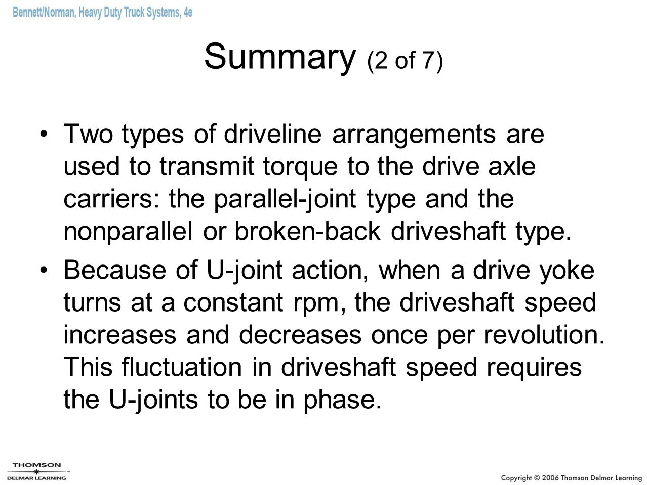 Summary (2 of 7) Two types of driveline arrangements are used to transmit torque to the drive axle carriers: the parallel-joint type and the nonparall
