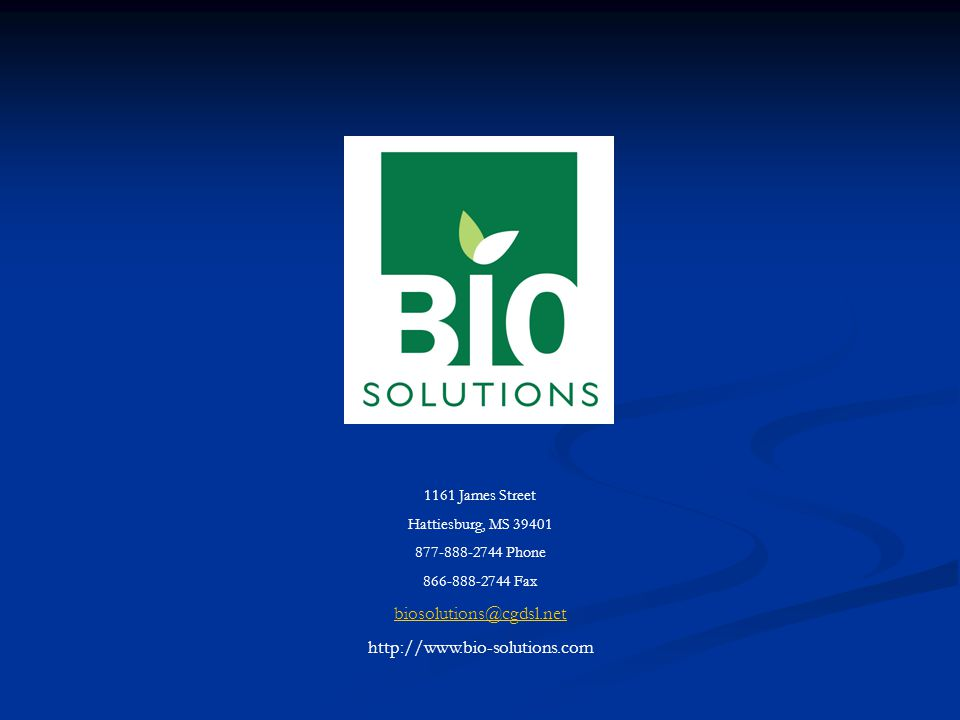 1161 James Street Hattiesburg, MS 39401 877-888-2744 Phone 866-888-2744 Fax biosolutions@cgdsl.net http://www.bio-solutions.com