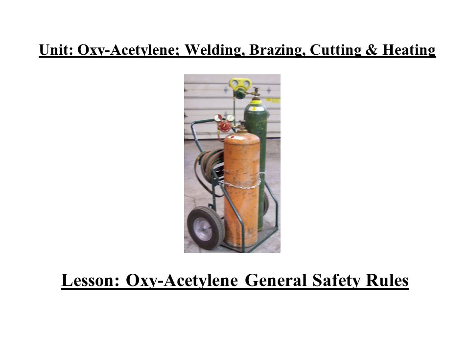 Unit: Oxy-Acetylene; Welding, Brazing, Cutting & Heating Lesson: Oxy-Acetylene General Safety Rules