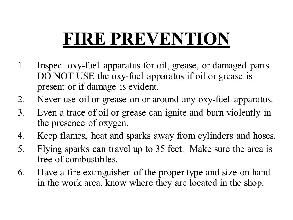 FIRE PREVENTION 1.Inspect oxy-fuel apparatus for oil, grease, or damaged parts. DO NOT USE the oxy-fuel apparatus if oil or grease is present or if da