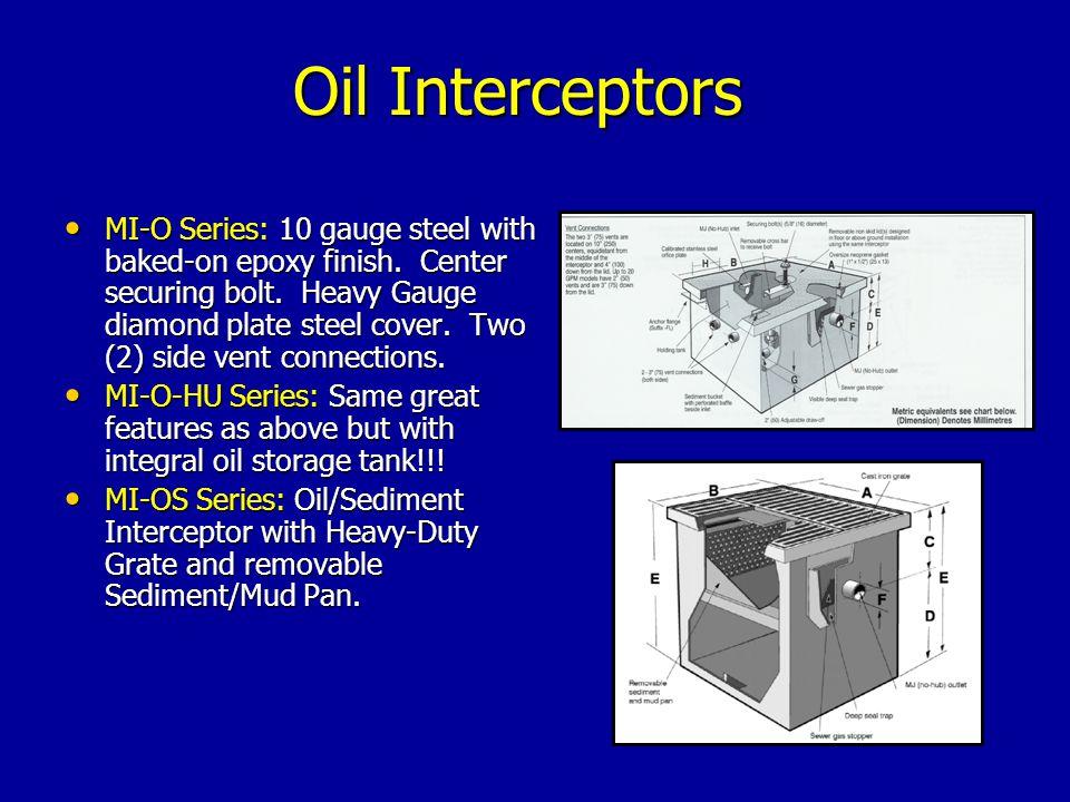 Oil Interceptors MI-O Series: 10 gauge steel with baked-on epoxy finish.