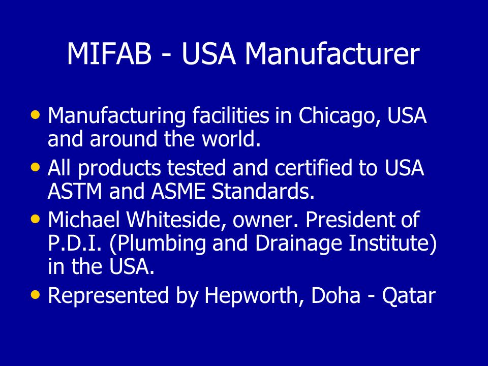 MIFAB - USA Manufacturer Manufacturing facilities in Chicago, USA and around the world. All products tested and certified to USA ASTM and ASME Standar