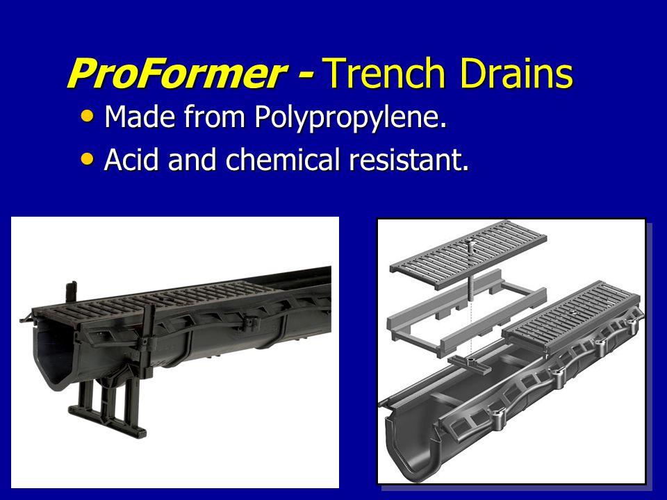 ProFormer - Trench Drains ProFormer - Trench Drains Made from Polypropylene.