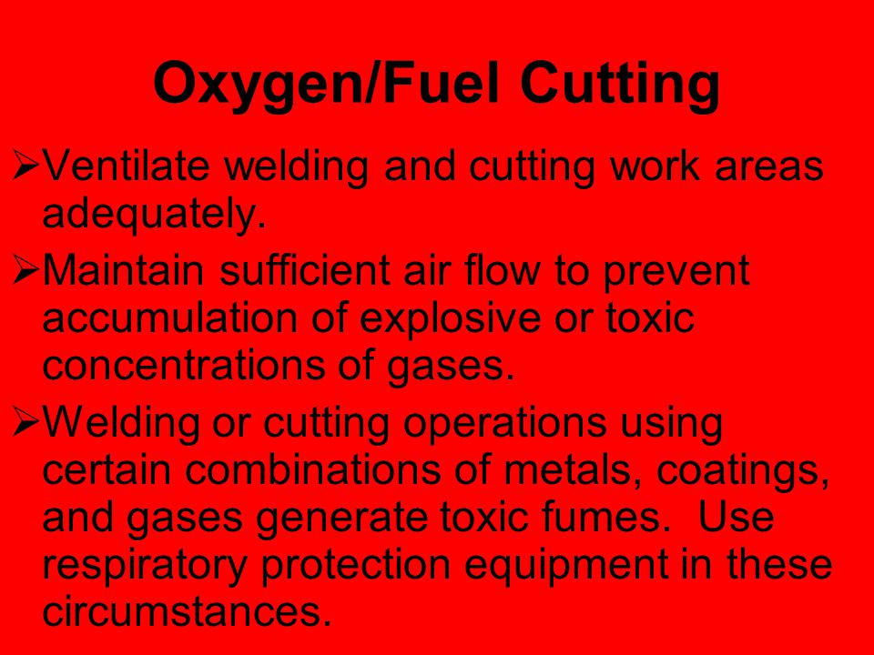 Oxygen/Fuel Cutting  Ventilate welding and cutting work areas adequately.