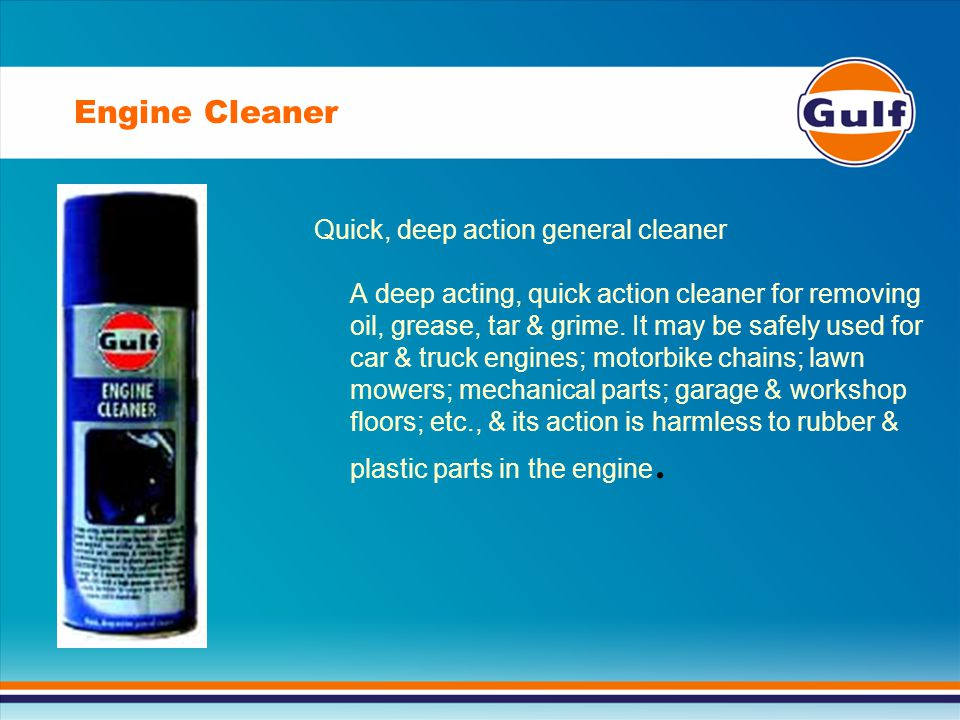 Quick, deep action general cleaner A deep acting, quick action cleaner for removing oil, grease, tar & grime. It may be safely used for car & truck en