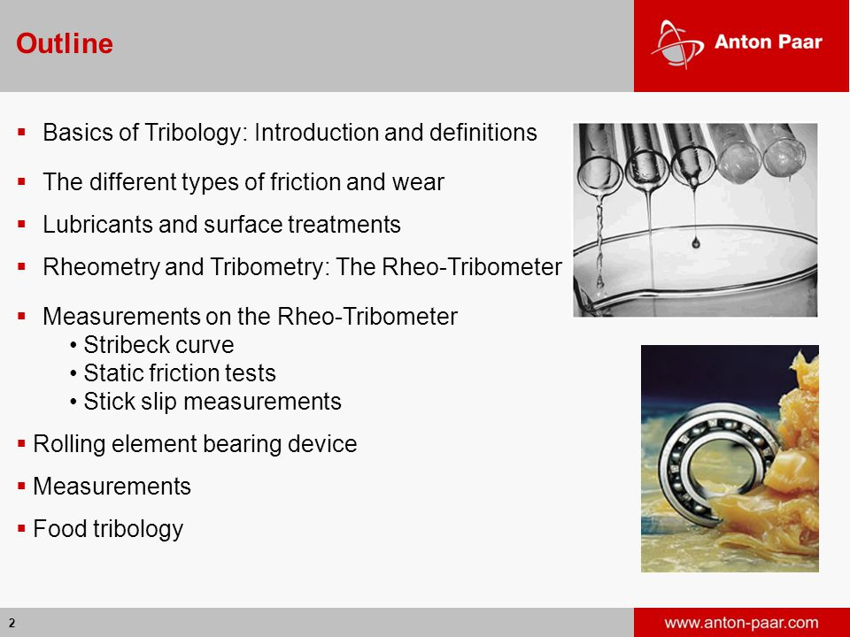 2 Outline  Basics of Tribology: Introduction and definitions  The different types of friction and wear  Lubricants and surface treatments  Rheomet