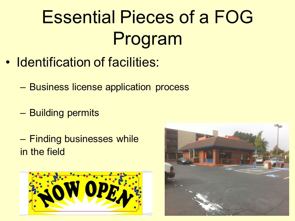 Essential Pieces of a FOG Program Identification of facilities: –Business license application process –Building permits –Finding businesses while in t