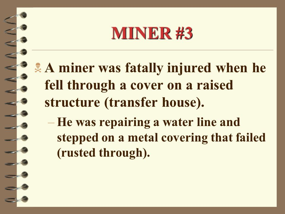 MINER #3  A miner was fatally injured when he fell through a cover on a raised structure (transfer house).