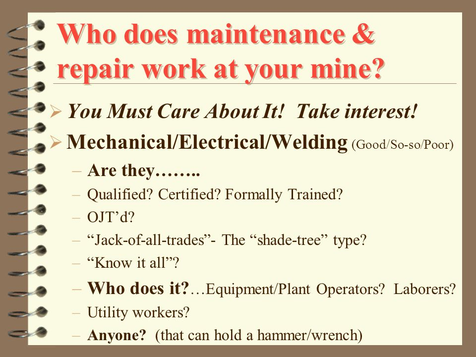 Who does maintenance & repair work at your mine.  You Must Care About It.