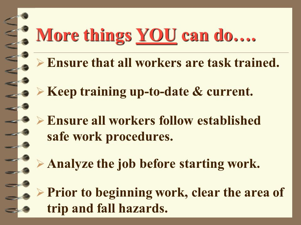More things YOU can do…. Ensure that all workers are task trained.