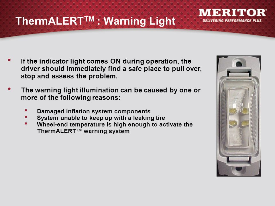 ThermALERT TM : Warning Light If the indicator light comes ON during operation, the driver should immediately find a safe place to pull over, stop and