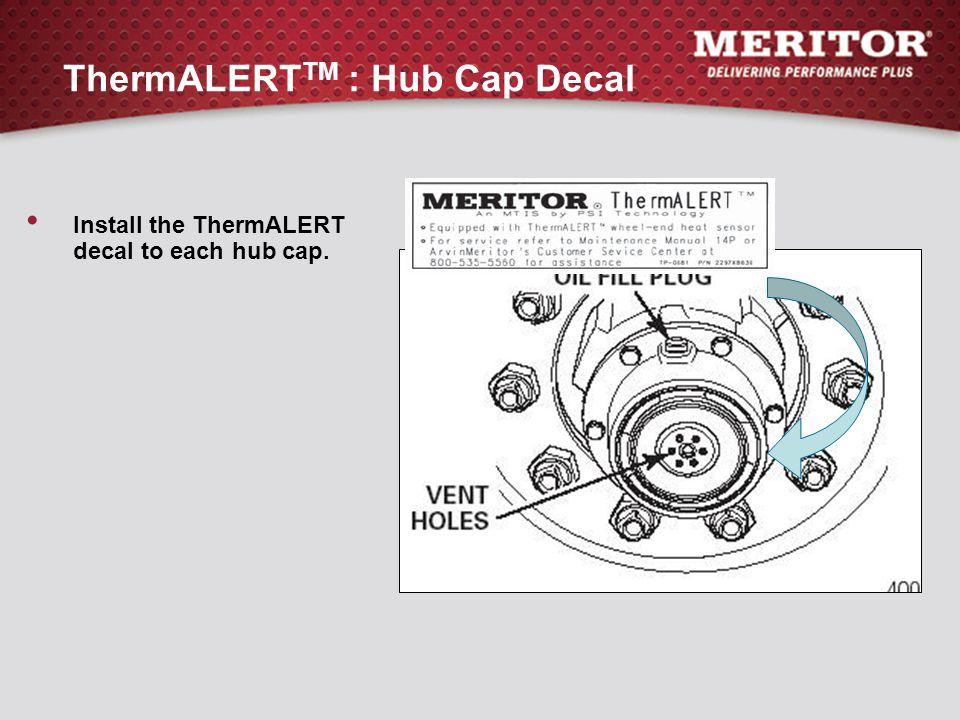 ThermALERT TM : Hub Cap Decal Install the ThermALERT decal to each hub cap.