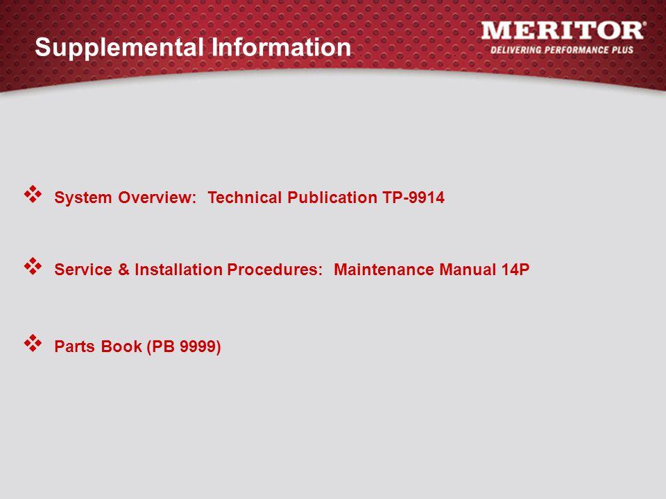 Supplemental Information  System Overview: Technical Publication TP-9914  Service & Installation Procedures: Maintenance Manual 14P  Parts Book (PB