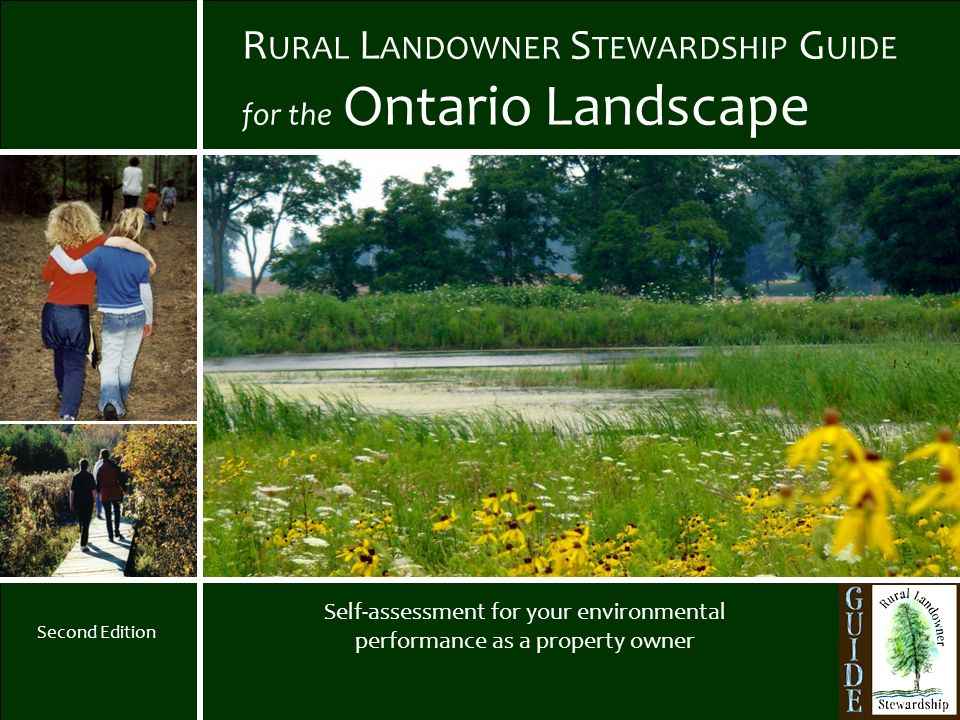 1 R URAL L ANDOWNER S TEWARDSHIP G UIDE for the Ontario Landscape Self-assessment for your environmental performance as a property owner Second Edition