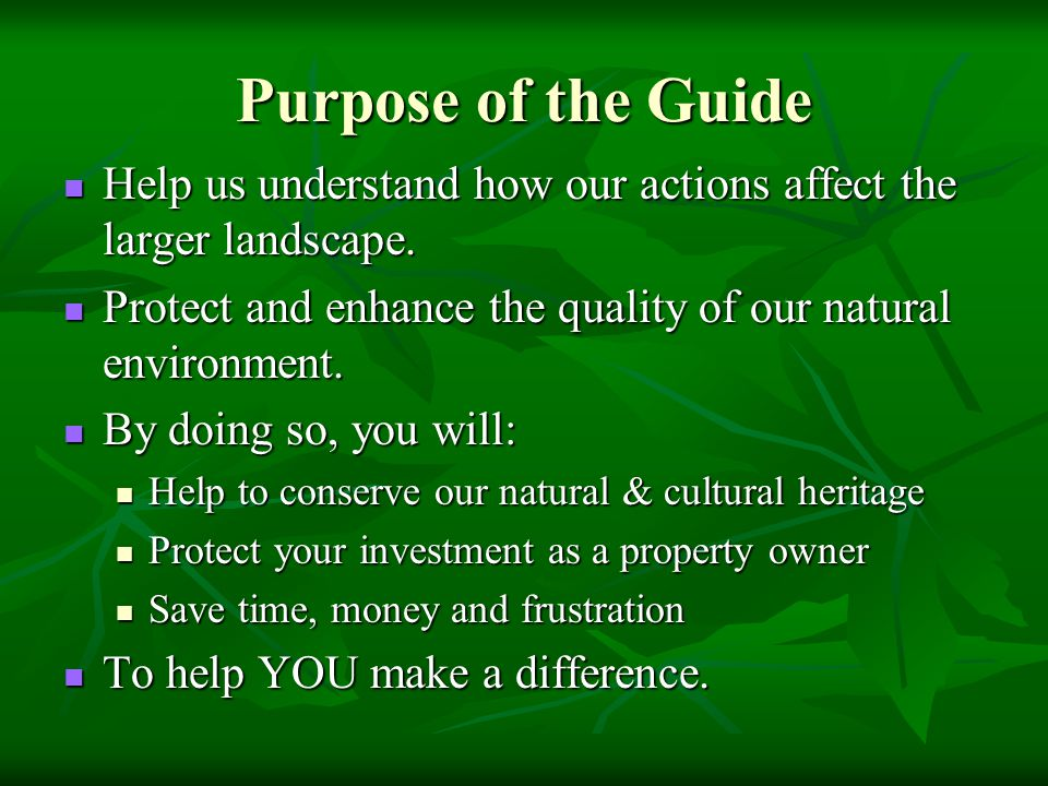 Purpose of the Guide Help us understand how our actions affect the larger landscape.