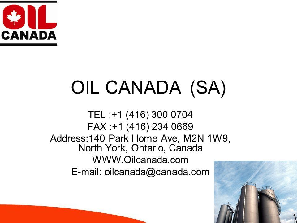 OIL CANADA(SA) TEL :+1 (416) 300 0704 FAX :+1 (416) 234 0669 Address:140 Park Home Ave, M2N 1W9, North York, Ontario, Canada WWW.Oilcanada.com E-mail: