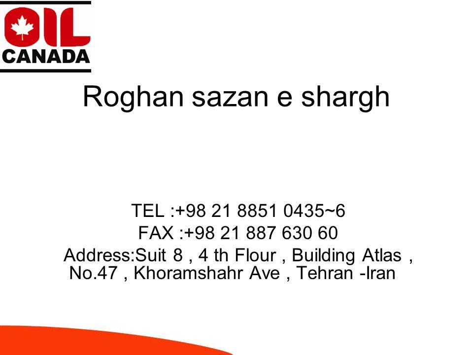 Roghan sazan e shargh TEL :+98 21 8851 0435~6 FAX :+98 21 887 630 60 Address:Suit 8, 4 th Flour, Building Atlas, No.47, Khoramshahr Ave, Tehran -Iran