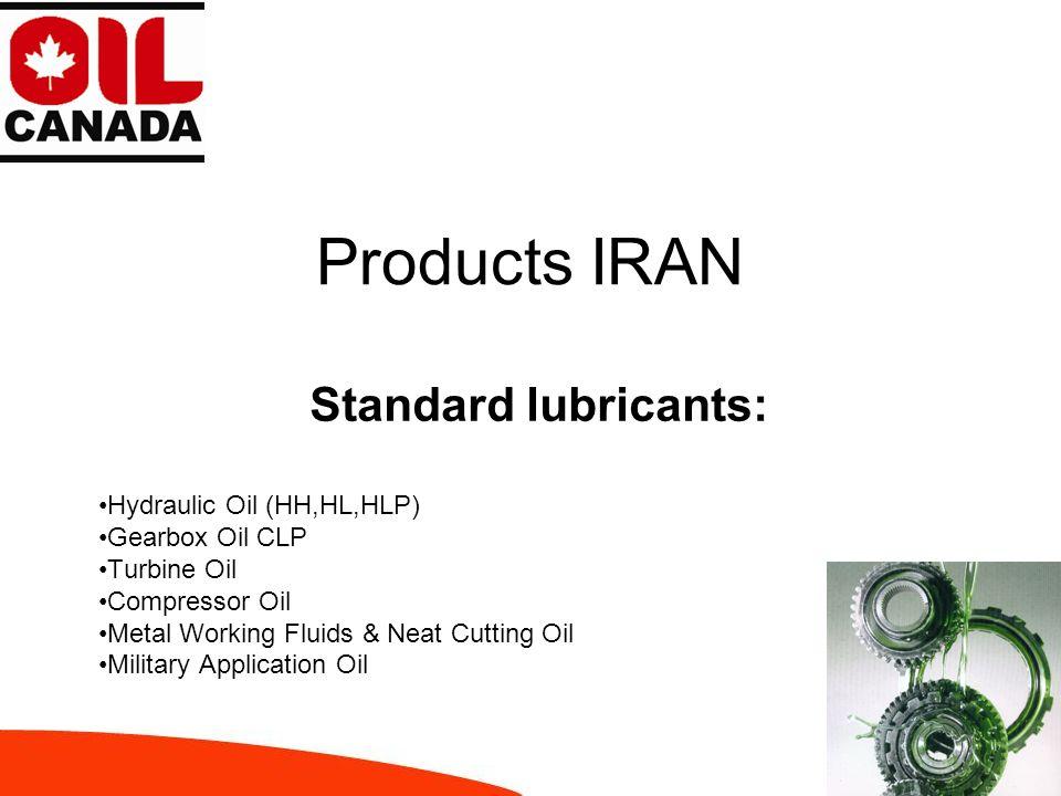 Products IRAN Standard lubricants: Hydraulic Oil (HH,HL,HLP) Gearbox Oil CLP Turbine Oil Compressor Oil Metal Working Fluids & Neat Cutting Oil Milita