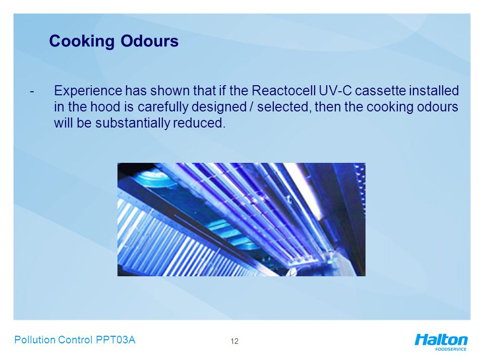Cooking Odours -Experience has shown that if the Reactocell UV-C cassette installed in the hood is carefully designed / selected, then the cooking odo