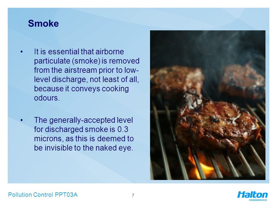 Smoke It is essential that airborne particulate (smoke) is removed from the airstream prior to low- level discharge, not least of all, because it conveys cooking odours.