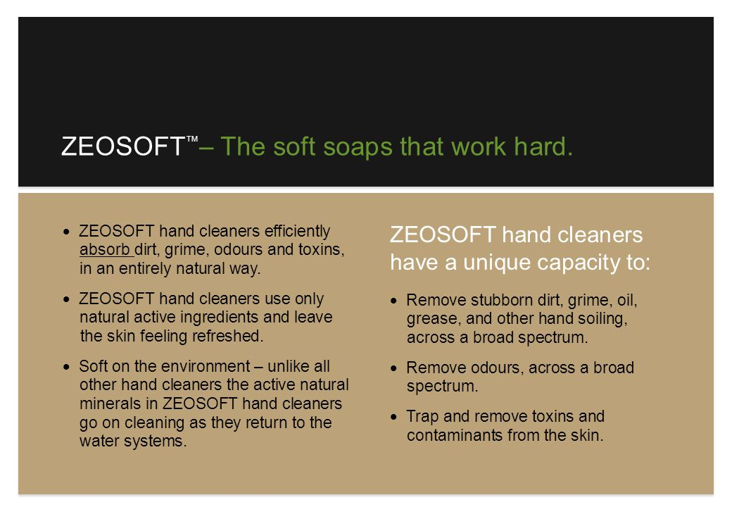 ZEOSOFT – The soft soaps that work hard.