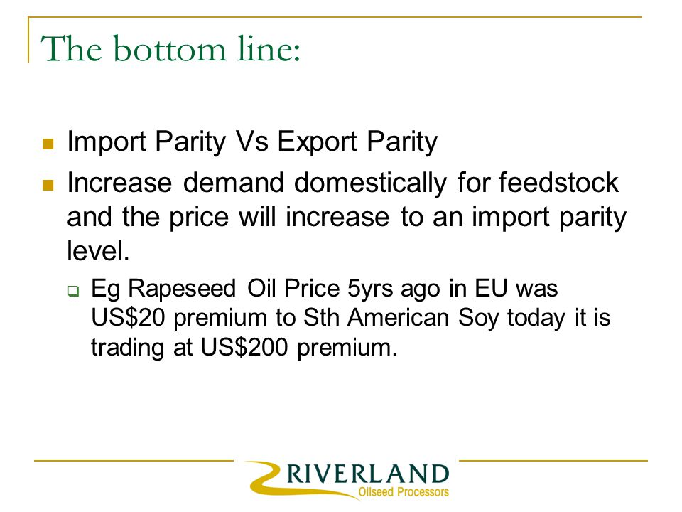 The bottom line: Import Parity Vs Export Parity Increase demand domestically for feedstock and the price will increase to an import parity level.